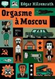 Orgasme à Moscou / Edgar Hilsenrath | Hilsenrath, Edgar. Auteur