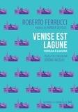 Roberto Ferrucci et Jérôme Nicolas - Venise est lagune - Un récit polémique.