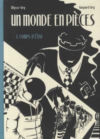 Ulysse Gry et Gaspard Gry - Un monde en pièces Tome 1 : Coups d'Etat.