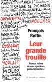 """Leur grande trouille : Journal intime de mes """"pulsions protectionnistes""""   Ruffin, François. Auteur"""