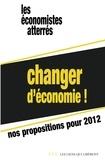 Les Economistes atterrés - Changer d'économie ! - Nos propositions pour 2012.