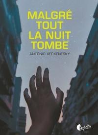 Antônio Xerxenesky - Malgré tout la nuit tombe.