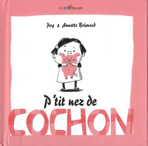 P'tit nez de cochon   Pog (1977-....). Auteur