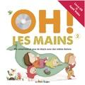Jacques Haurogné et Maud Legrand - Oh ! Les mains 2 - Dix comptines et jeux de doigts avec des vidéos dedans. Avec appli musique + vidéo. 1 CD audio