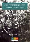 Alexis Le Crom - J'ai vécu trois guerres - 1939-1945, Indochine, Algérie.