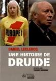 Daniel Leclercq et Thierry Morneau - Daniel Leclercq, une histoire de druide.