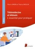 Pierre Simon et Thierry Moulin - Télémédecine et télésoin - L'essentiel pour pratiquer.