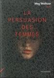 Meg Wolitzer - La persuasion des femmes.