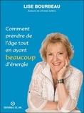 Lise Bourbeau - Comment prendre de l'âge tout en ayant beaucoup d'énergie.