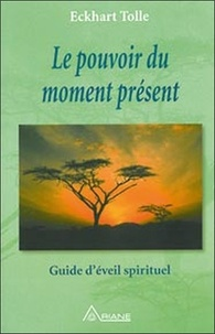 Eckhart Tolle - Le pouvoir du moment présent - Guide d'éveil spirituel.