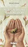 Steve Adams et Michel Leboeuf - Nous n'irons plus au bois - La biodiversité québécoise en péril.