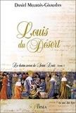 Daniel Meurois - Louis du Désert, le destin secret de Saint Louis - Tome 1, Le roi des Lys.
