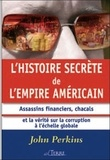John Perkins - L'histoire secrète de l'empire américain - Assassins financiers, chacals et la vérité sur la corruption à l'échelle mondiale.