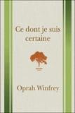Oprah Winfrey - Ce dont je suis certaine.