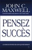 John-C Maxwell - Pensez succès - Le mode de pensée des gens qui réussissent.