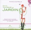 Patricia de Prelle - Petits tuyaux de jardin - Bons plants nature pour jardins, terrasses et balcons.