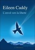 Eileen Caddy - L'envol vers la liberté.