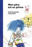 Cécile Roumiguière et Carole Chaix - Mon père est un prince.