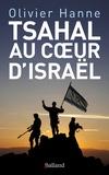 Olivier Hanne et Charlotte Desmarest - Tsahal au coeur d'Israël - Histoire et sociologie d'une cohésion entre armée et nation.