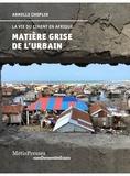 Armelle Choplin - Matière grise de l'urbain - La vie du ciment en Afrique.