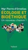 Pierre d' Ornellas - Ecologie et bioéthique : un nouveau chemin !.