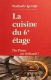 Nathalie George - La cuisine du 6e étage - Du piano au réchaud !.