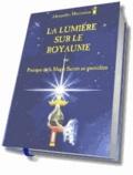 Alexandre Moryason - La lumière sur le royaume ou Pratique de la magie sacrée au quotidien.