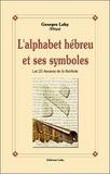 Georges Lahy - L'alphabet hébreu et ses symboles - Les 22 Arcanes de la Kabbale.