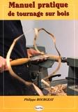 Philippe Bourgeat - Manuel pratique de tournage sur bois.