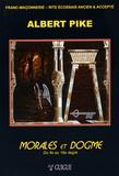 Albert Pike - Morales et dogme - Du maître secret au chevalier Rose-Croix.
