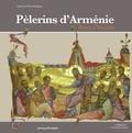 Armand Tchouhadjian - Pélerins d'Arménie Saints d'Occident - Evêques et prédicateurs venus évangéliser l'Europe aux IIIe-Ve et Xe-XIe siècles.