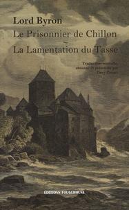 Lord Byron - Le Prisonnier de Chillon ; La Lamentation du Tasse.