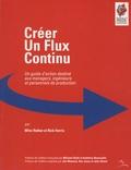 Mike Rother et Rick Harris - Créer un flux continu - Un guide d'action destiné aux managers, ingénieurs et personnels de production.