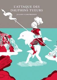 Julien Campredon - L'attaque des dauphins tueurs.