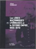 Aimé Imbert - Les Loges maçonniques lyonnaises et le Second Empire - 1850-1970.