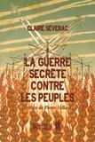 Claire Séverac - La guerre secrète contre les peuples.
