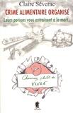 Claire Séverac - Crime alimentaire organisé - Leur poison vous entraîne à la mort....