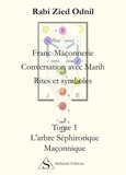 Rabi Zied Odnil - Franc-Maçonnerie : Conversations avec Marih, Rites et symboles - Tome 1, L'arbre séphirotique maçonnique.