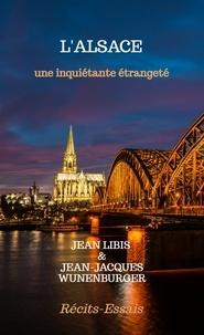 Jean Libis et Jean-Jacques Wunenburger - L'Alsace - Une inquiétante étrangeté.