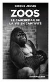 Zoos : Le cauchemar de la vie en captivité / Derrick Jensen | Jensen, Derrick