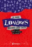 Nicolas Albert et Gilles Rolland - Le guide Londres des 1 000 lieux cultes de films, séries, musiques, bd, romans.