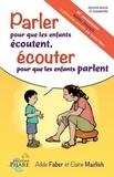 Adele Faber et Elaine Mazlish - Parler pour que les enfants écoutent, écouter pour que les enfants parlent.