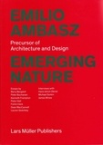 Barry Bergdoll et Peter Buchanan - Emilio Ambasz: Emerging Nature - Precursor of Architecture and Design.