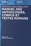 Maria Iliescu et Eugeen Roegiest - Manuel des anthologies, corpus et textes romans.