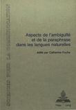 Catherine Fuchs - Aspects de l'ambiguïté et de la paraphrase dans les langues naturelles - Sous la direction de Catherine Fuchs.