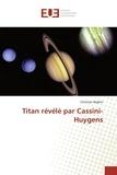 Christian Béghin - Titan révélè par Cassini-Huygens.