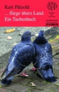 ... fliege übers Land. - Ein Taubenbuch.