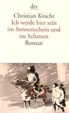Christian Kracht - Ich werde hier sein im Sonnenschein und im Schatten.