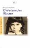 Bruno Bettelheim - Kinder brauchen Märchen.