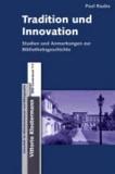 Tradition und Innovation - Studien und Anmerkungen zur Bibliotheksgeschichte.